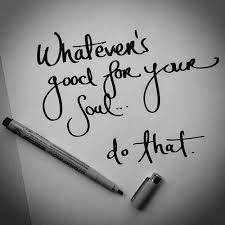 Happiness whatever good for your soul