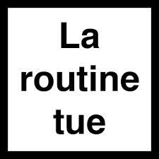 la routine tue