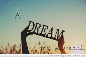 a dream is all you need